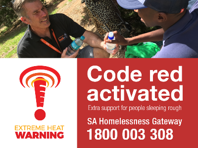 Code Red Activated - Extra support for people sleeping rough. Phone the SA Homelessness Gateway on 1800 003 308.